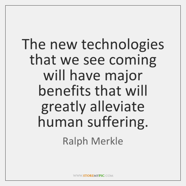 The new technologies that we see coming will have major benefits that ...