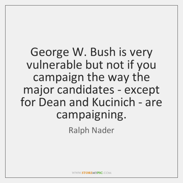 George W. Bush is very vulnerable but not if you campaign the ...
