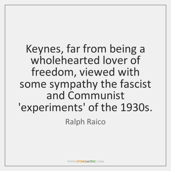 Keynes, far from being a wholehearted lover of freedom, viewed with some ...