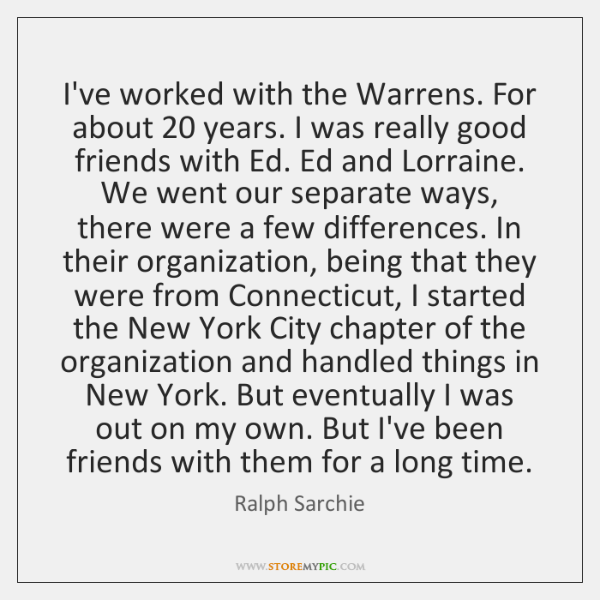 I've worked with the Warrens. For about 20 years. I was really good ...