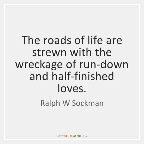 The roads of life are strewn with the wreckage of run-down and ...