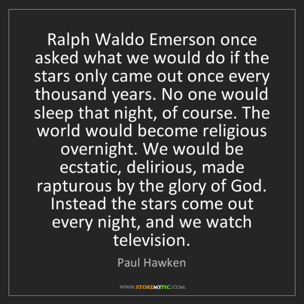 Paul Hawken: Ralph Waldo Emerson once asked what we would do if the...