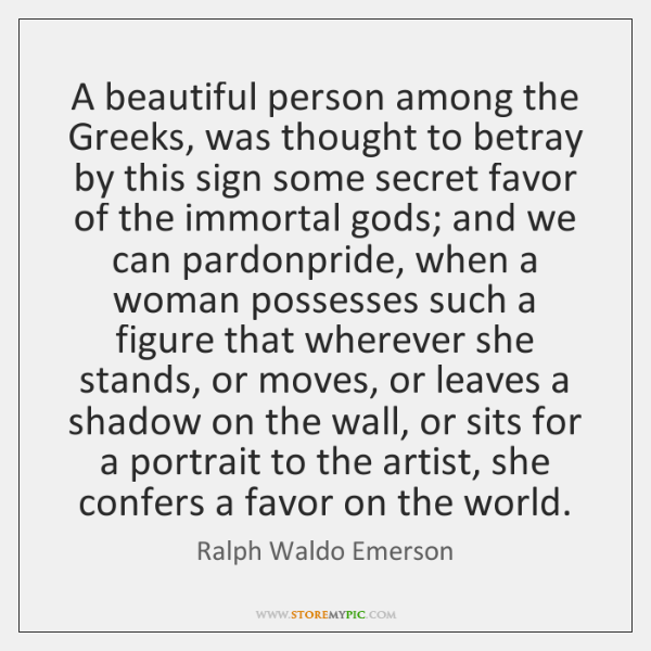 A beautiful person among the Greeks, was thought to betray by this ...