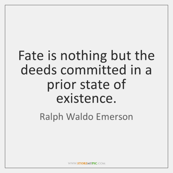 Fate is nothing but the deeds committed in a prior state of ...