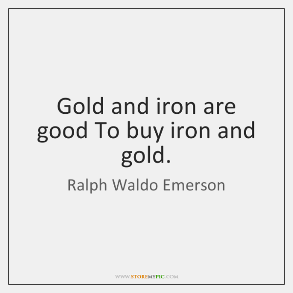 Gold and iron are good To buy iron and gold.
