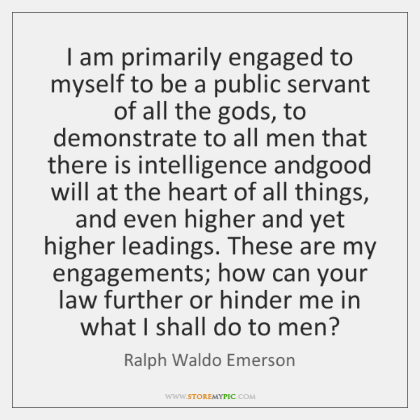 I am primarily engaged to myself to be a public servant of ...