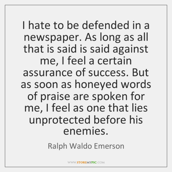 I hate to be defended in a newspaper. As long as all ...