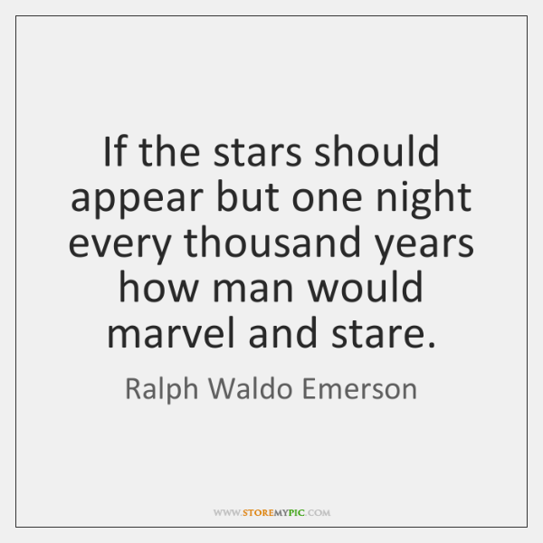If the stars should appear but one night every thousand years how ...