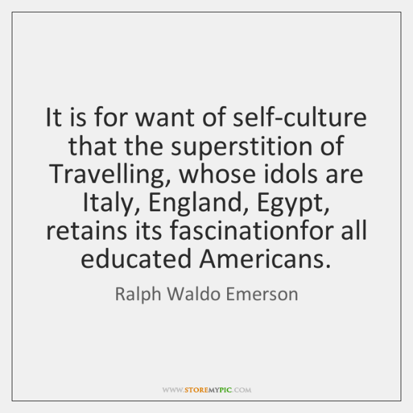 It is for want of self-culture that the superstition of Travelling, whose ...