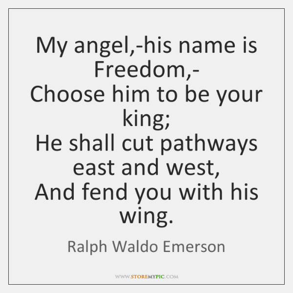 My angel,-his name is Freedom,-  Choose him to be your ...