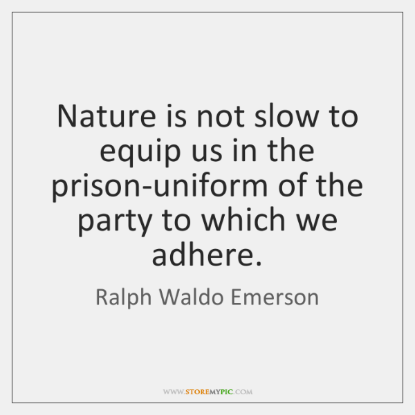 Nature is not slow to equip us in the prison-uniform of the ...