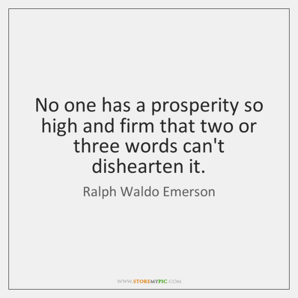 No one has a prosperity so high and firm that two or ...