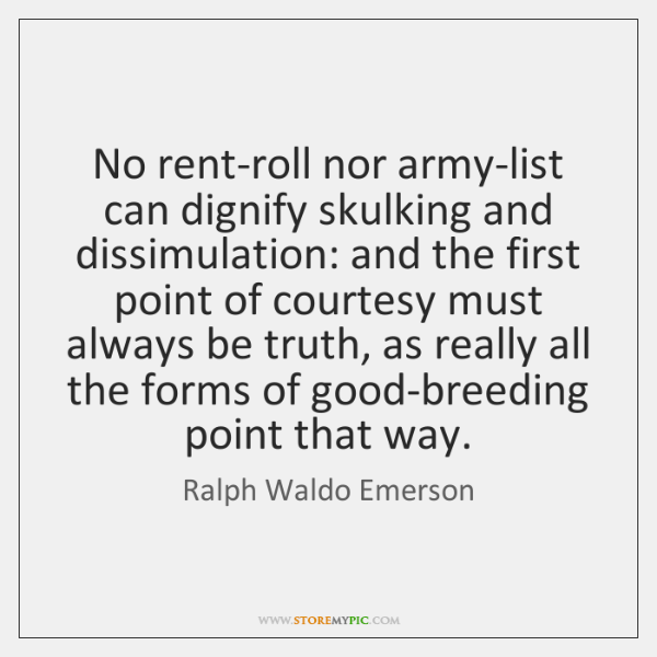 No rent-roll nor army-list can dignify skulking and dissimulation: and the first ...