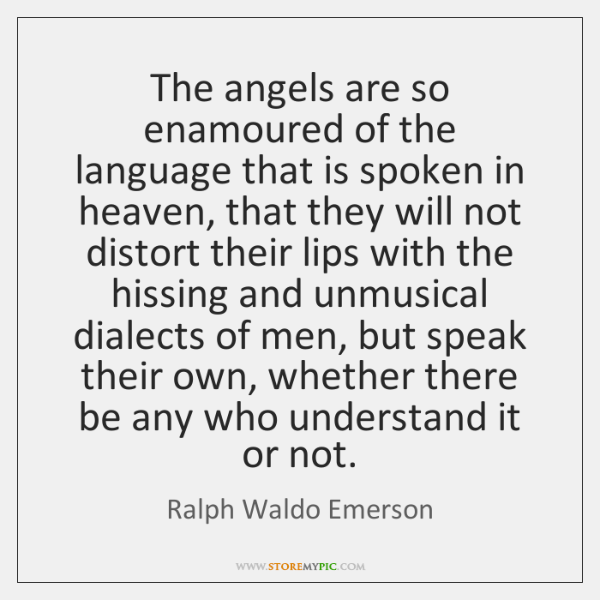 The angels are so enamoured of the language that is spoken in ...