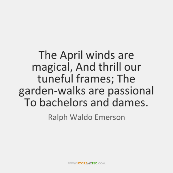 The April winds are magical, And thrill our tuneful frames; The garden-walks ...