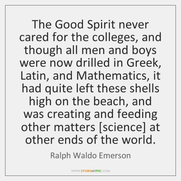 The Good Spirit never cared for the colleges, and though all men ...