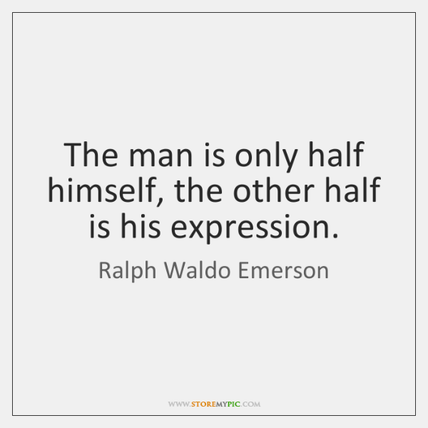 The man is only half himself, the other half is his expression.