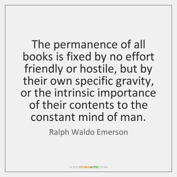 The permanence of all books is fixed by no effort friendly or ...