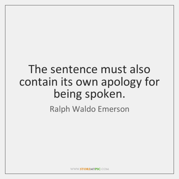 The sentence must also contain its own apology for being spoken.