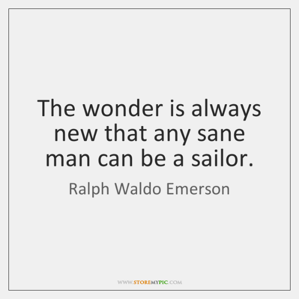 The wonder is always new that any sane man can be a ...