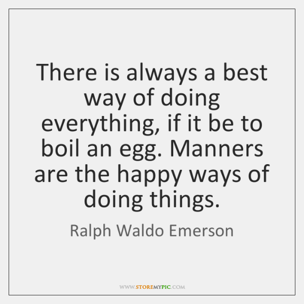 There is always a best way of doing everything, if it be ...