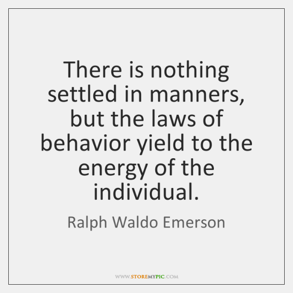 There is nothing settled in manners, but the laws of behavior yield ...
