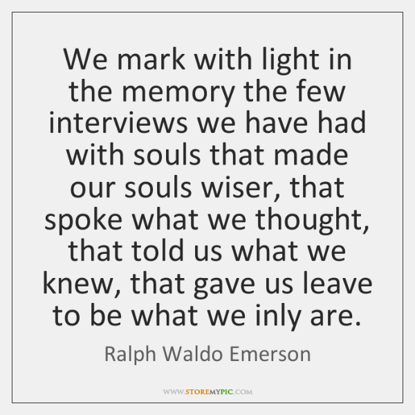 We mark with light in the memory the few interviews we have ...