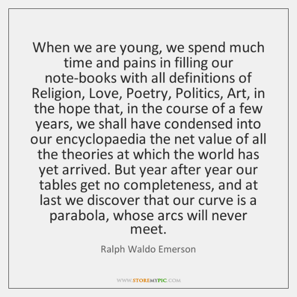 When we are young, we spend much time and pains in filling ...