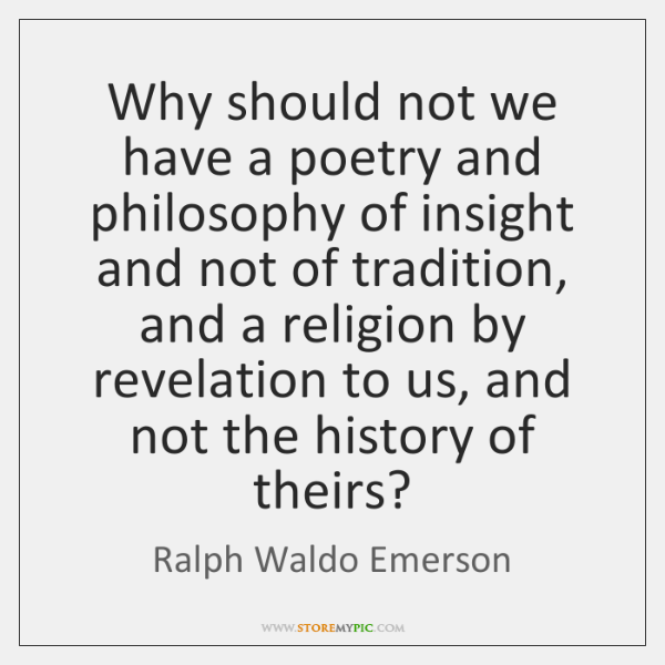 Why should not we have a poetry and philosophy of insight and ...