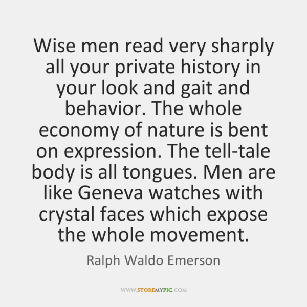 Wise men read very sharply all your private history in your look ...