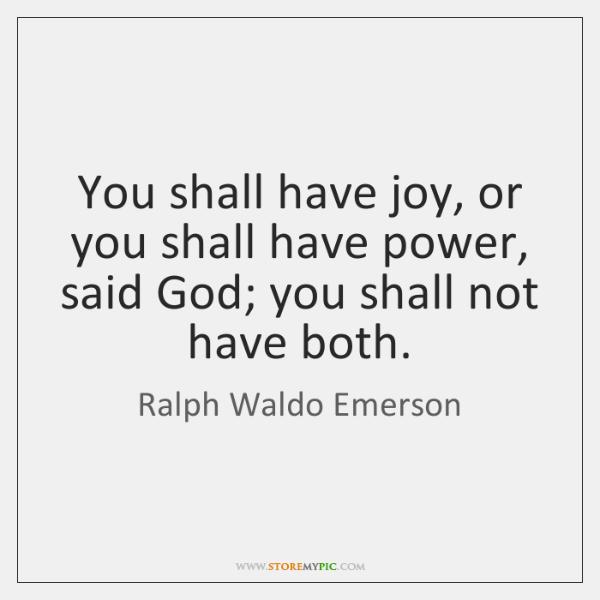 You shall have joy, or you shall have power, said God; you ...