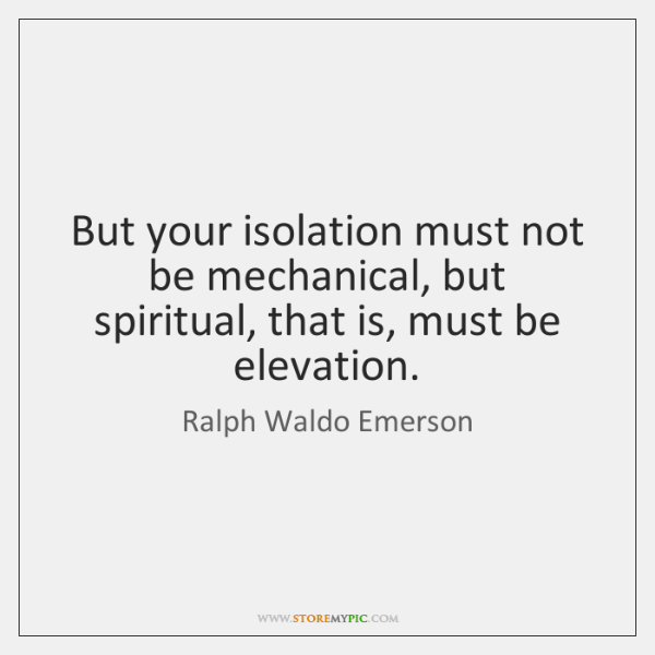 But your isolation must not be mechanical, but spiritual, that is, must ...