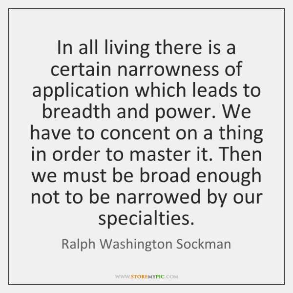 In all living there is a certain narrowness of application which leads ...