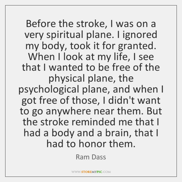Before the stroke, I was on a very spiritual plane. I ignored ...