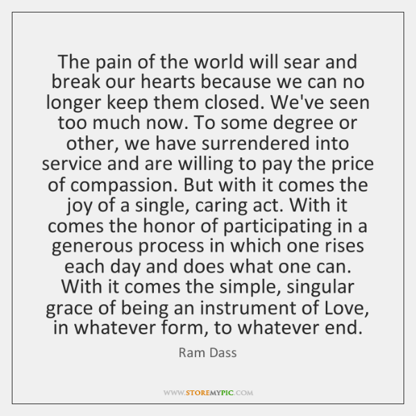 The pain of the world will sear and break our hearts because ...