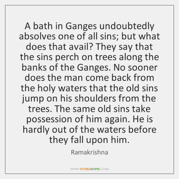 A bath in Ganges undoubtedly absolves one of all sins; but what ...