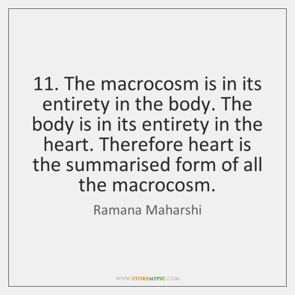 11. The macrocosm is in its entirety in the body. The body is ...