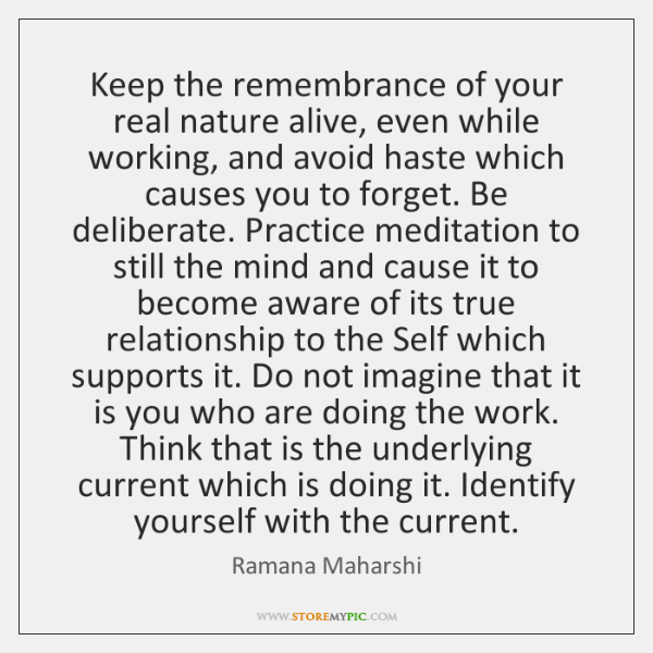 Keep the remembrance of your real nature alive, even while working, and ...
