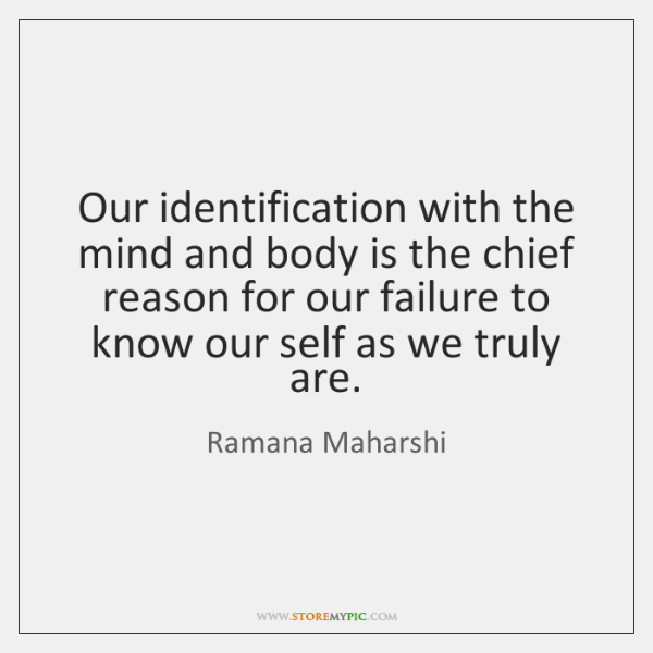 Our identification with the mind and body is the chief reason for ...