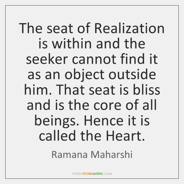 The seat of Realization is within and the seeker cannot find it ...