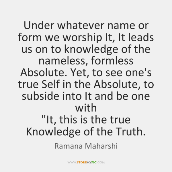 Under whatever name or form we worship It, It leads us on ...