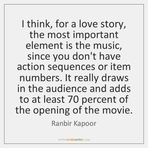 I think, for a love story, the most important element is the ...
