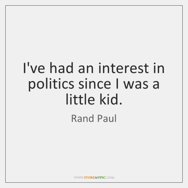 I've had an interest in politics since I was a little kid.