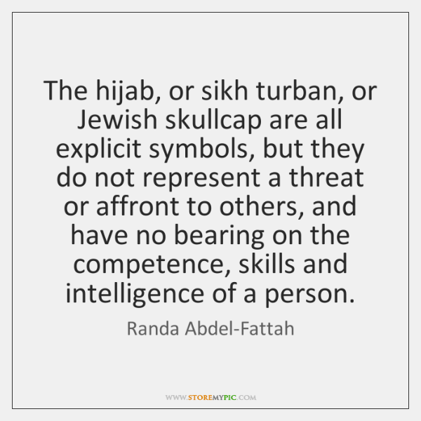 The hijab, or sikh turban, or Jewish skullcap are all explicit symbols, ...