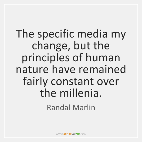 The specific media my change, but the principles of human nature have ...