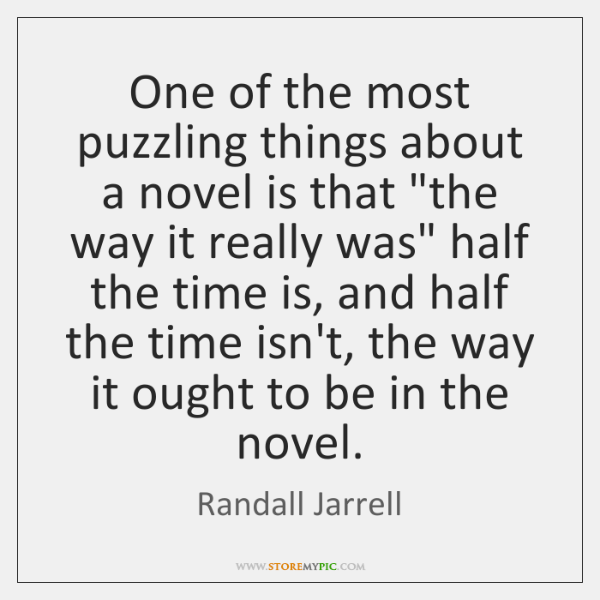 "One of the most puzzling things about a novel is that ""the ..."