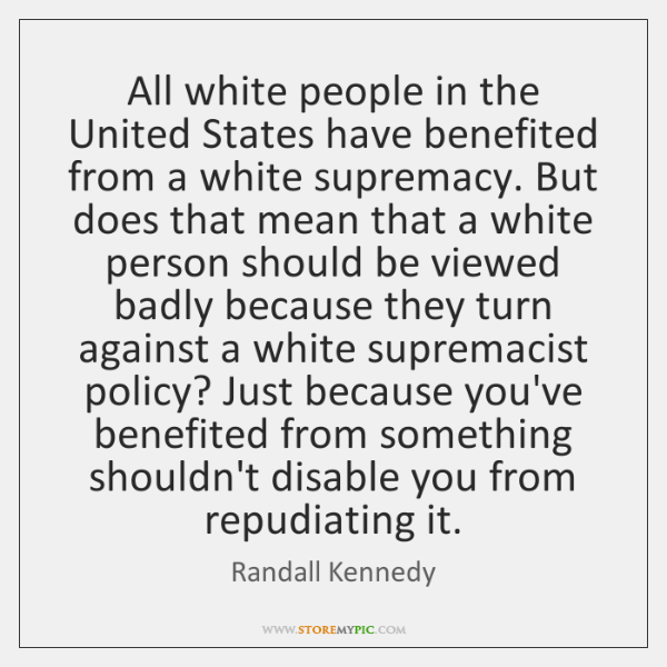 All white people in the United States have benefited from a white ...