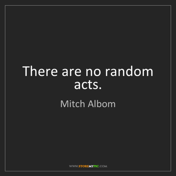 Mitch Albom: There are no random acts.