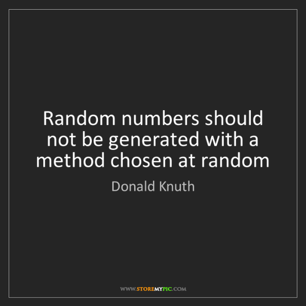 Donald Knuth: Random numbers should not be generated with a method...