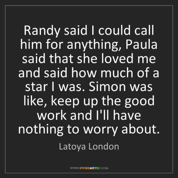 Latoya London: Randy said I could call him for anything, Paula said...